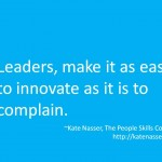 Innovation Leadership: Image says Make it as easy to innovate as it is to complain.