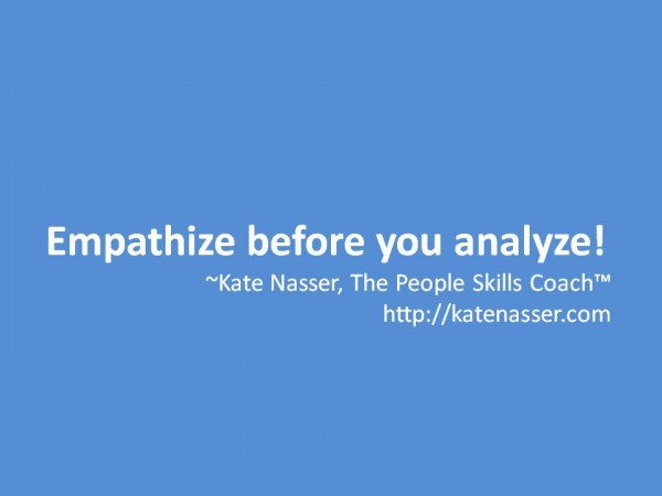 Image is quote: Empathize before you analyze.