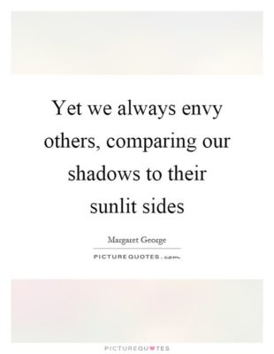 Develop empathy not envy: Image is pictoquote about envy is from the shadows.