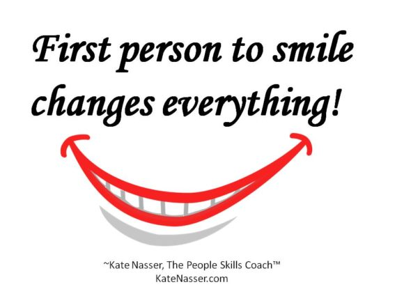 "People Skills First: Image is quote ""The first person to smile changes everything."" ~Kate Nasser"