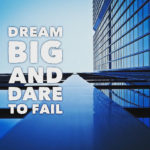 Big Team Dreams: Image is sign saying dream big and dare to fail