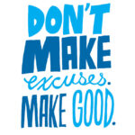 Excuse Meter: Image is sign saying Don't make excuses make good.