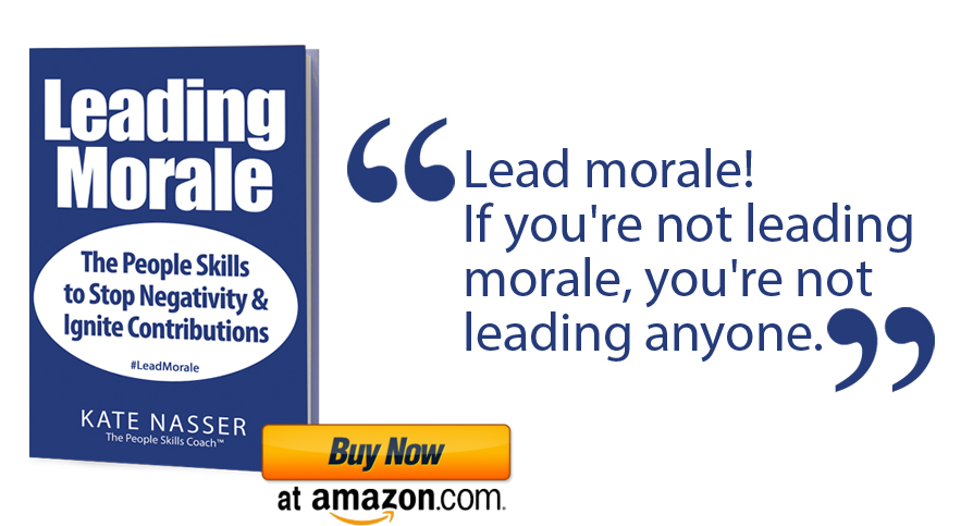 Leading Morale: The People Skills to Stop Negativity & Ignite Contributions