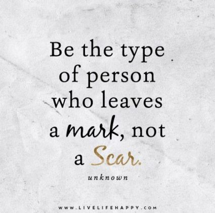 "Human Connection: Image is quote ""Leave a mark not a scar."""