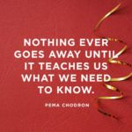 Inspirational Quotes: This image is a Pema Chodrin Quote