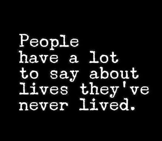 "Respect Feelings: Image is pictoquote saying ""People have a lot to say about lives they've never lived."""