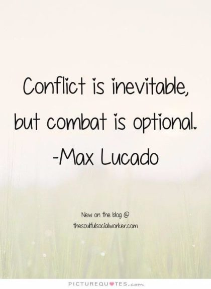 Hot Debates: Quote of Max Lucado, Conflict is inevitable but combat is option.