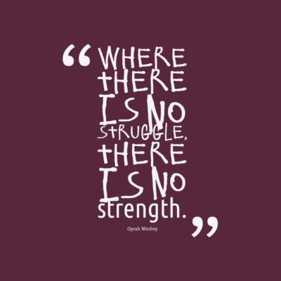 Hard Human Consequences: Image is Oprah quote, Where there is no struggle there is no strength.